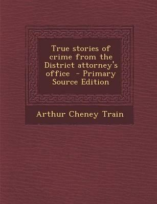 True Stories of Crime from the District Attorney's Office - Primary Source Edition