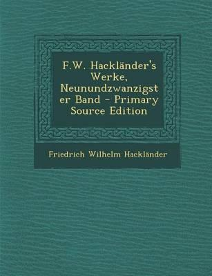 F.W. Hacklander's Werke, Neunundzwanzigster Band - Primary Source Edition