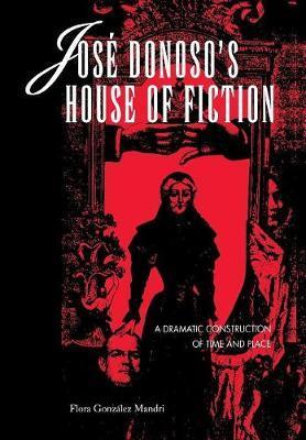 Jose Donoso's House of Fiction