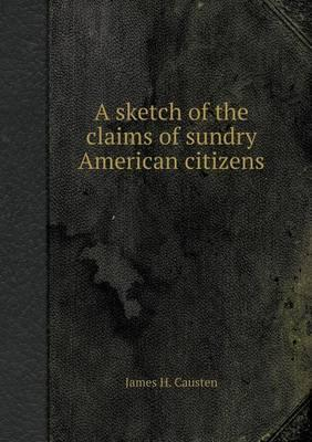 A Sketch of the Claims of Sundry American Citizens