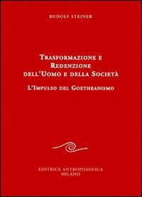 Trasformazione e redenzione dell'uomo e della società. L'impulso del goetheanismo