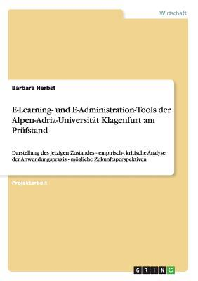 E-Learning- und E-Administration-Tools der Alpen-Adria-Universität Klagenfurt am Prüfstand