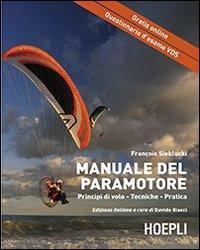 Il manuale del paramotore. Principi di volo. Tecniche. Pratica