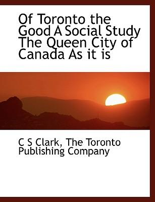 Of Toronto the Good  A Social Study The Queen City of Canada As it is