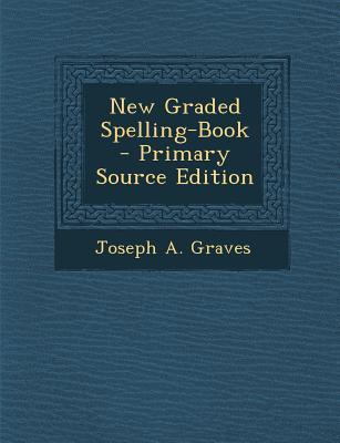 New Graded Spelling-Book ...