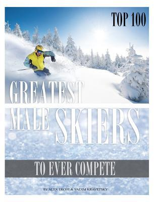 Greatest Male Skiers to Ever Compete Top 100