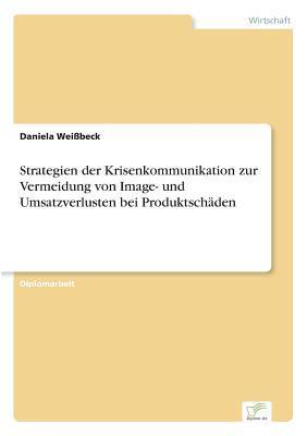 Strategien der Krisenkommunikation zur Vermeidung von Image- und Umsatzverlusten bei Produktschäden