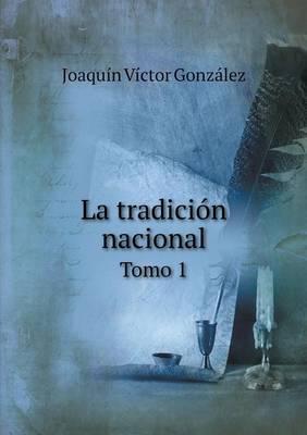 La Tradicion Nacional Tomo 1