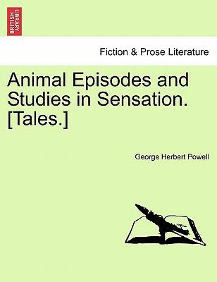 Animal Episodes and Studies in Sensation. [Tales.]