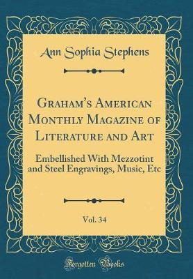 Graham's American Monthly Magazine of Literature and Art, Vol. 34