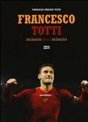 Francesco Totti minuto per minuto