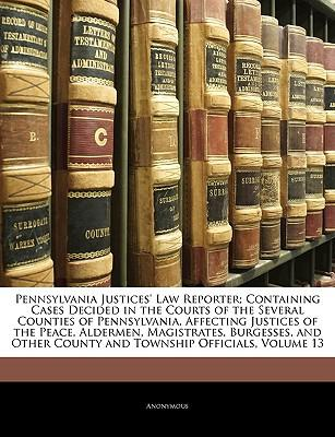 Pennsylvania Justices' Law Reporter; Containing Cases Decide