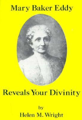 Mary Baker Eddy Reveals Your Divinity