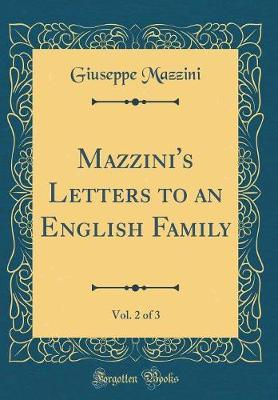 Mazzini's Letters to an English Family, Vol. 2 of 3 (Classic Reprint)