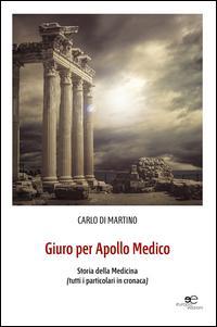 Giuro per Apollo medico. Storia della medicina (tutti i particolari in cronaca)