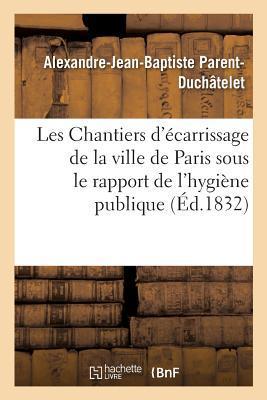 Les Chantiers d'Ecarrissage de la Ville de Paris Envisages Sous le Rapport de l'Hygiène Publique