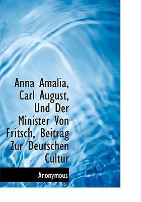 Anna Amalia, Carl August, Und Der Minister Von Fritsch, Beitrag Zur Deutschen Cultur