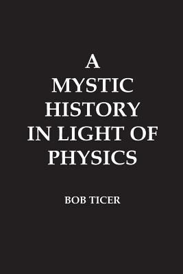 A Mystic History in Light of Physics