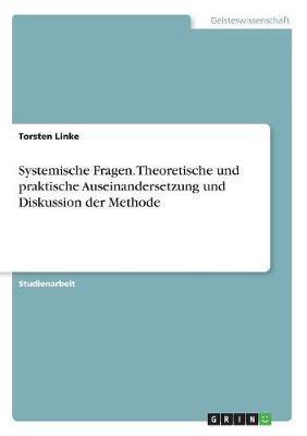 Systemische Fragen. Theoretische und praktische Auseinandersetzung und Diskussion der Methode
