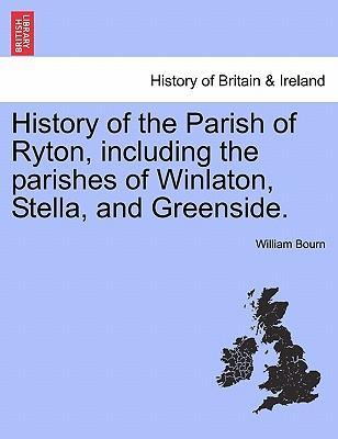 History of the Parish of Ryton, including the parishes of Winlaton, Stella, and Greenside.