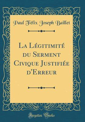 La Le´gitimite´ du Serment Civique Justifie´e d'Erreur (Classic Reprint)