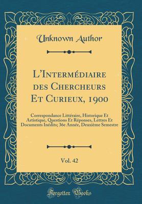 L'Intermédiaire des Chercheurs Et Curieux, 1900, Vol. 42
