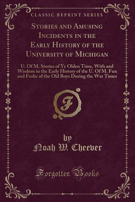 Stories and Amusing Incidents in the Early History of the University of Michigan