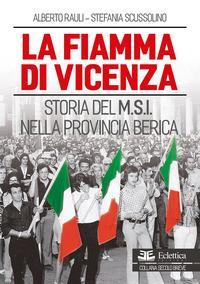 La fiamma di Vicenza. Storia del M.S.I. nella provincia berica