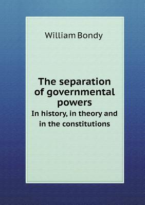 The Separation of Governmental Powers in History, in Theory and in the Constitutions