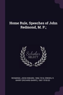 Home Rule, Speeches of John Redmond, M. P.;