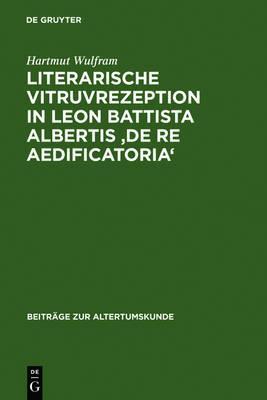 Literarische Vitruvrezeption in Leon Battista Albertis De Re Aedificatoria