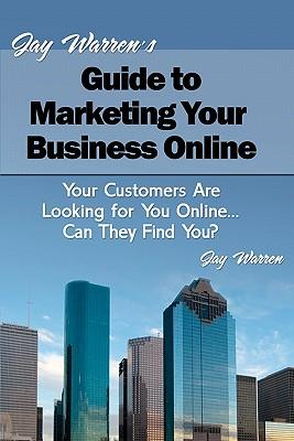 Jay Warren's Guide to Marketing Your Business Online