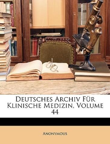 Deutsches Archiv Für Klinische Medizin, Vierundvierzigster Band