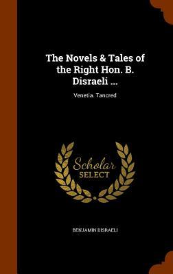 The Novels & Tales of the Right Hon. B. Disraeli ...