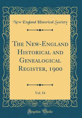 The New-England Historical and Genealogical Register, 1900, Vol. 54 (Classic Reprint)