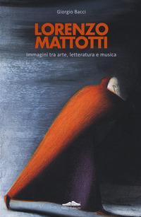 Lorenzo Mattotti. Immagini tra arte, letteratura e musica. Ediz. italiana e inglese