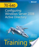 MCTS Self-Paced Training Kit (Exam 70-640): Configuring Windows Server® 2008 Active Directory®