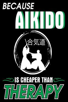 Because Aikido Is Cheaper Than Therapy