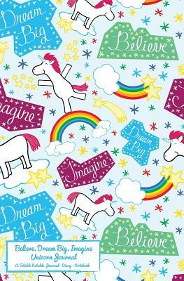 Believe, Dream Big, Imagine Unicorn Journal