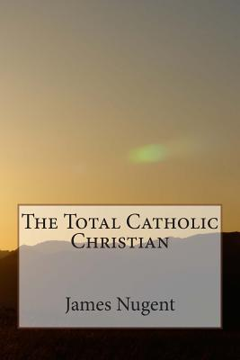 The Total Catholic C...