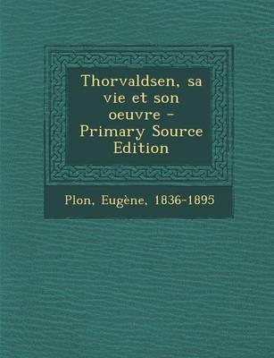 Thorvaldsen, Sa Vie ...