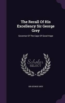 The Recall of His Excellency Sir George Grey