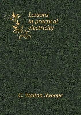 Lessons in Practical Electricity