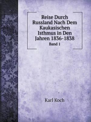 Reise Durch Russland Nach Dem Kaukasischen Isthmus in Den Jahren 1836-1838 Band 1