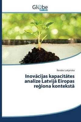 Inovācijas kapacitātes analīze Latvijā Eiropas reģiona kontekstā