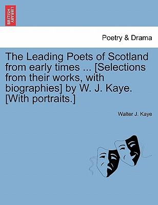 The Leading Poets of Scotland from early times ... [Selections from their works, with biographies] by W. J. Kaye. [With portraits.]