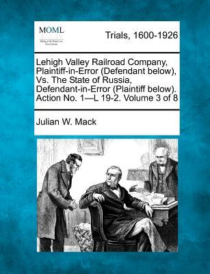 Lehigh Valley Railroad Company, Plaintiff-In-Error (Defendant Below), vs. the State of Russia, Defendant-In-Error (Plaintiff Below). Action No. 1-L 19-2. Volume 3 of 8