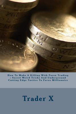 How to Make a Killing With Forex Trading