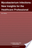Mycobacterium Infections: New Insights for the Healthcare Professional: 2011 Edition