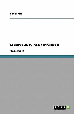 Kooperatives Verhalten im Oligopol und dessen Auswirkungen auf das Marktergebnis